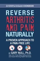 Reverse Arthritis & Pain Naturally ebook by Gary Null Ph.D.,Daniel I. Nuchovich, M.D.