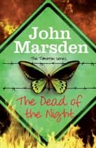 The Dead of the Night - Book 2 ebook by John Marsden