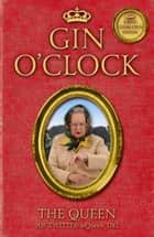 Gin O'Clock - Gin Oclock: Secret diaries from Elizabeth Windsor, HRH @Queen_UK [of Twitter] ebook by The Queen [Of Twitter]