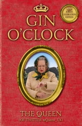 Gin O'Clock ebook by The Queen [Of Twitter]
