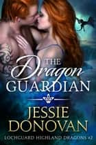 The Dragon Guardian ebook by Jessie Donovan