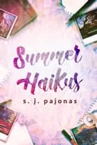 Summer Haikus ebook by S. J. Pajonas