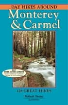 Day Hikes Around Monterey and Carmel - 127 Great Hikes ebook by Robert Stone