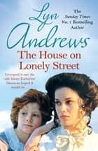 The House on Lonely Street - A completely gripping saga of friendship, tragedy and escape ebook by Lyn Andrews