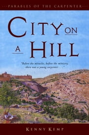 City on a Hill: Parables of the Carpenter - Vol. 2 ebook by Kenny Kemp