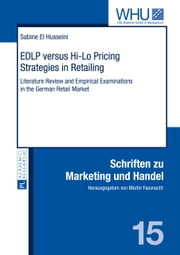 EDLP versus Hi-Lo Pricing Strategies in Retailing - Literature Review and Empirical Examinations in the German Retail Market ebook by Sabine El Husseini