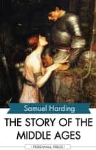 The Story of the Middle Ages ebook by Samuel Harding