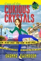 Case of the Curious Crystals - Lucky Lexie Mysteries, #2 ebook by Shanna Swendson