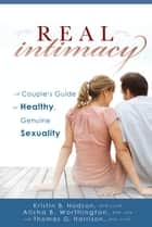Real Intimacy - A Couples' Guide to Healthy, Genuine Sexuality ebook by Thomas G. Harrison, MSW, LCSW,...