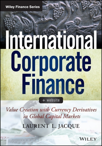 International Corporate Finance - Value Creation with Currency Derivatives in Global Capital Markets ebook by Laurent L. Jacque