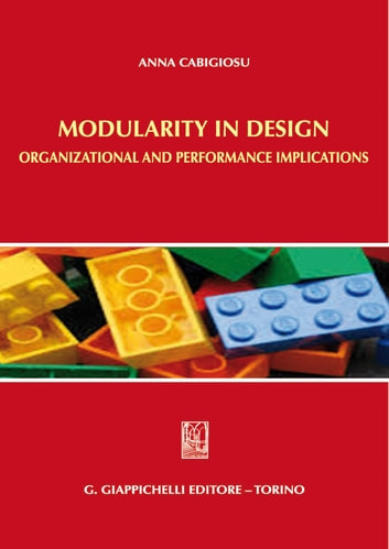 Modularity in design - Organizational and performance implications ebook by Anna Cabigiosu