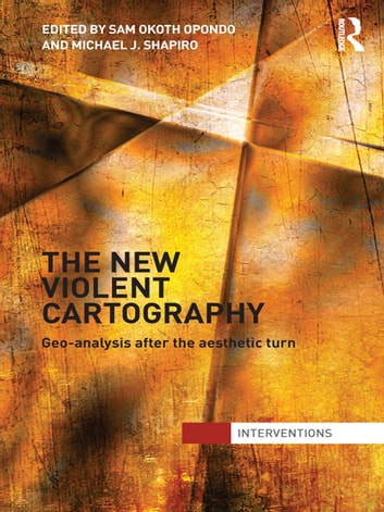 The New Violent Cartography - Geo-Analysis after the Aesthetic Turn eBook by