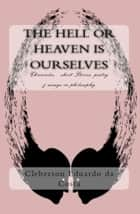 THE HELL OR HEAVEN IS OURSELVES - Chronicles, short Stories, poetry & essays in philosophy ebook by CLEBERSON EDUARDO DA COSTA