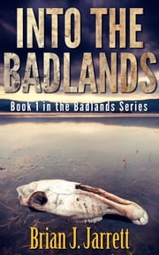 Into the Badlands - Badlands Series #1 eBook by Brian J. Jarrett