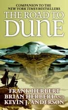 The Road to Dune eBook by Brian Herbert, Kevin J. Anderson, Frank Herbert