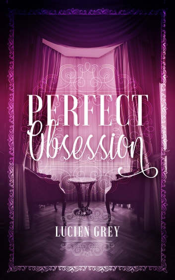 Perfect Obsession ebook by Lucien Grey
