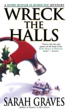 Wreck the Halls - A Home Repair is Homicide Mystery ebook by Sarah Graves