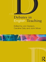 Debates in English Teaching ebook by Jon Davison,Caroline Daly,John Moss