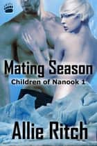Mating Season - Children of Nanook, #1 ebook by Allie Ritch