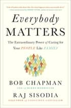 Everybody Matters ebook by Bob Chapman,Raj Sisodia