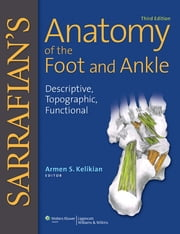 Sarrafian's Anatomy of the Foot and Ankle - Descriptive, Topographic, Functional ebook by Armen S Kelikian