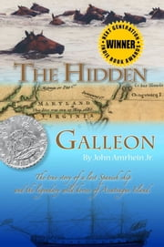 The Hidden Galleon: The true story of a lost Spanish Ship and the wild horses of Assateague Island ebook by John Amrhein, Jr.