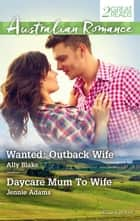 Wanted - Outback Wife/Daycare Mum To W ebook by Ally Blake, Jennie Adams