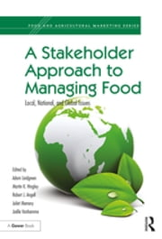 A Stakeholder Approach to Managing Food - Local, National, and Global Issues ebook by Adam Lindgreen,Martin K. Hingley,Robert J. Angell,Juliet Memery