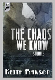 The Chaos We Know: Stories ebook by Keith Rawson