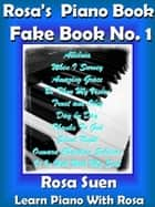 Rosa's Piano Book - Fake Book No. 1 - Gospel Songs ebook by Rosa Suen