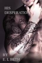 His Desperation ebook by E.L Beth