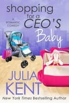 Shopping for a CEO's Baby ebook by Julia Kent