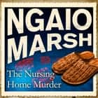 The Nursing Home Murder audiobook by Ngaio Marsh