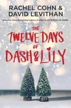 The Twelve Days of Dash & Lily eBook von Rachel Cohn,David Levithan