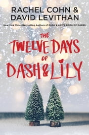 The Twelve Days of Dash & Lily ebook by Rachel Cohn,David Levithan
