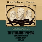 The Federalist Papers audiobook by George H. Smith, Wendy McElroy, Pat Childs