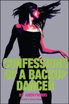 Confessions of a Backup Dancer ebook by Tucker Shaw, Anonymous