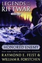 Honored Enemy - Legends of the Riftwar, Book 1 ebook by Raymond E. Feist, William R. Forstchen