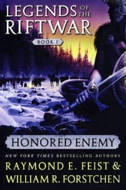 Honored Enemy - Legends of the Riftwar, Book 1 ebook by Raymond E. Feist,William R. Forstchen