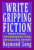 Write Gripping Fiction: Practical Techniques for Engaging Story
