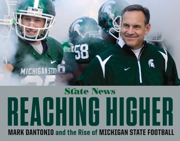 Reaching Higher - Mark Dantonio and the Rise of Michigan State Football ebook by The State News