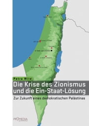 Die Krise des Zionismus und die Ein-Staat-Lösung - Zur Zukunft eines demokratischen Palästinas ebook by Kobo.Web.Store.Products.Fields.ContributorFieldViewModel