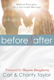 Before & After - Biblical Principles for a Successful Marriage ebook by Taylor,Carl E.,Taylor,Charity