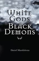 White Gods Black Demons - Second Edition ebook by