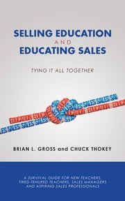 Selling Education and Educating Sales - Tying It All Together ebook by Brian L. Gross, Chuck Thokey