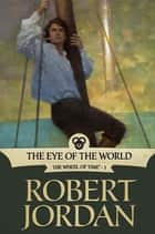The Eye of the World - Book One of 'The Wheel of Time' ebook by Robert Jordan