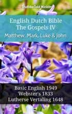 English Dutch Bible - The Gospels IV - Matthew, Mark, Luke and John - Basic English 1949 - Websters 1833 - Lutherse Vertaling 1648 ebook by TruthBeTold Ministry, Joern Andre Halseth, Samuel Henry Hooke