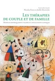 Les thérapies de couple et de famille - Modèles empiriquement validés et applications cliniques ebook by Nicolas Favez,Joëlle Darwiche