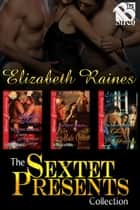 The Sextet Presents Collection ebook by Elizabeth Raines