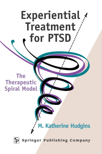 Experiential Treatment For PTSD - The Therapeutic Spiral Model ebook by M. Katherine Hudgins, Phd, TEP